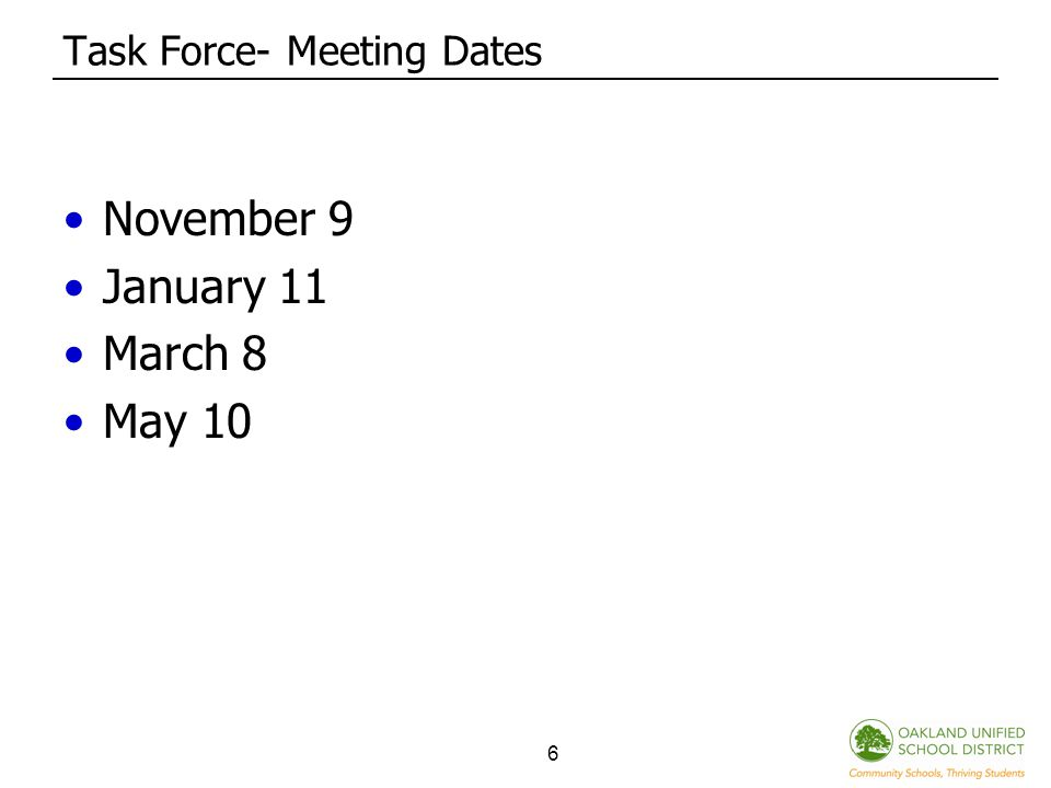 6 Task Force- Meeting Dates November 9 January 11 March 8 May 10