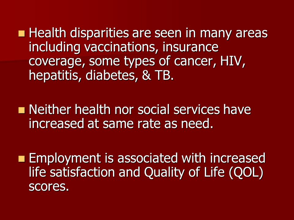 Health disparities are seen in many areas including vaccinations, insurance coverage, some types of cancer, HIV, hepatitis, diabetes, & TB.