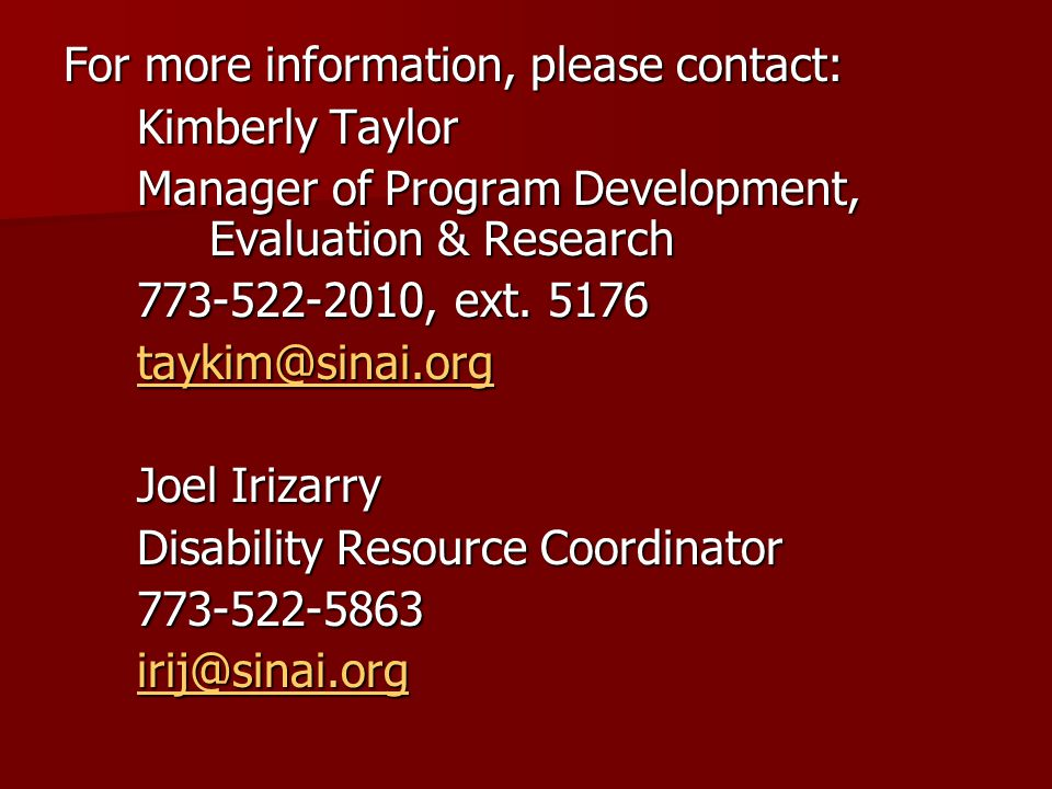 For more information, please contact: Kimberly Taylor Kimberly Taylor Manager of Program Development, Evaluation & Research Manager of Program Development, Evaluation & Research 773-522-2010, ext.