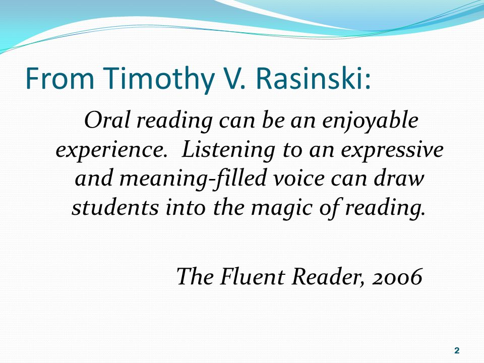From Timothy V. Rasinski: Oral reading can be an enjoyable experience.