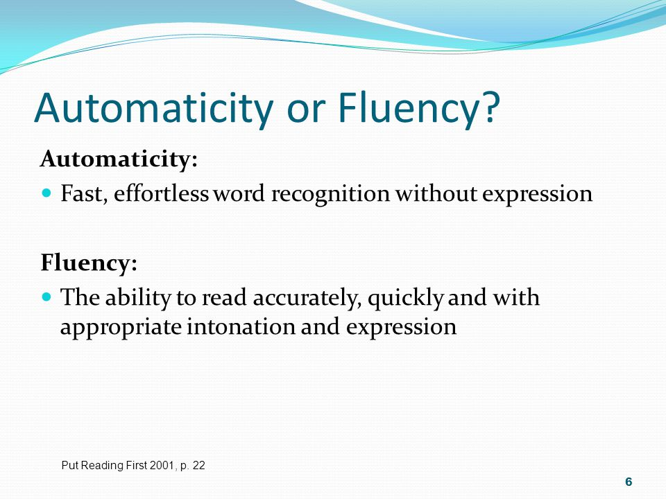 Fluent Readers …  Recognize words automatically  Read aloud effortlessly and with expression  Do not have to concentrate on decoding  Focus on comprehension 7 Put Reading First 2001, p.