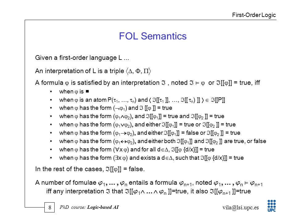 9 vila@lsi.upc.es PhD course: Logic-based AI FOL Automated Reasoning Equivalence Satisfiability Theorem Proving First-Order Logic