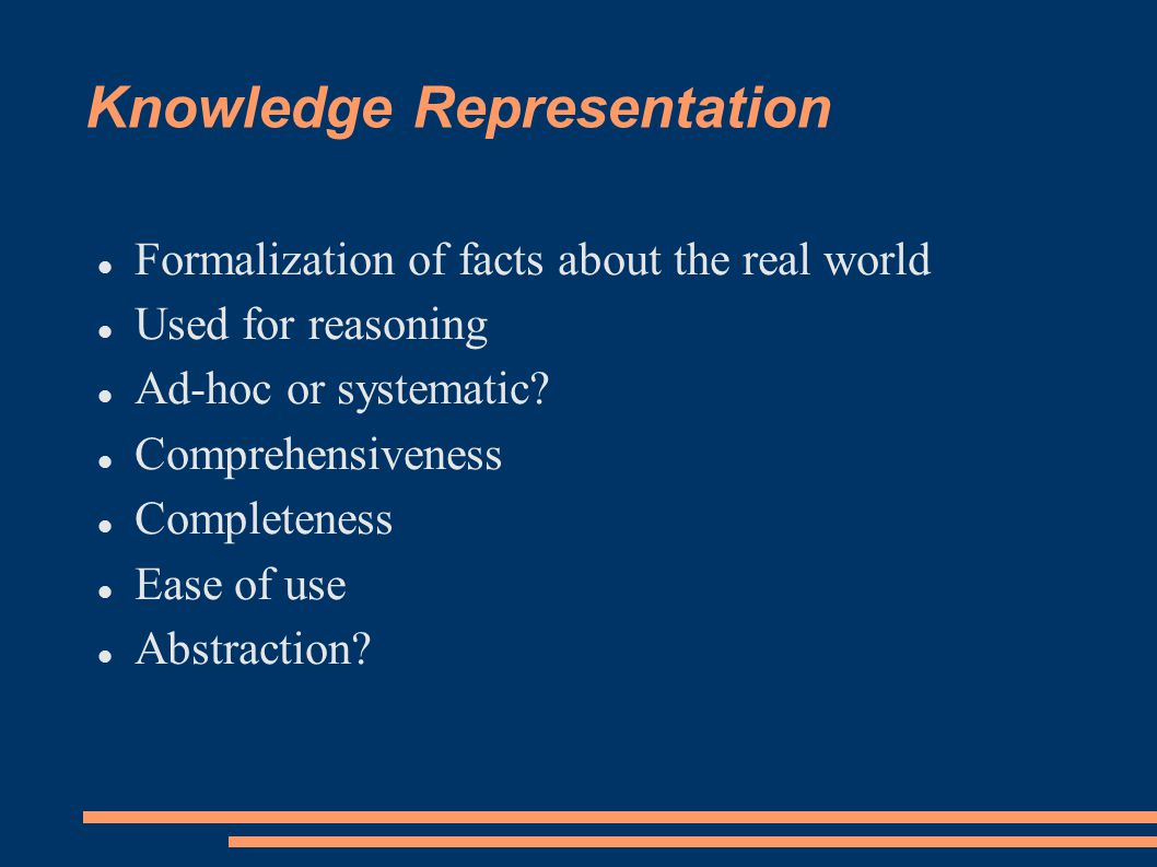 Knowledge Representation Formalization of facts about the real world Used for reasoning Ad-hoc or systematic.