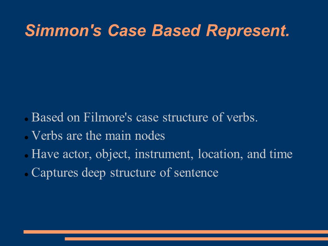 Simmon s Case Based Represent. Based on Filmore s case structure of verbs.