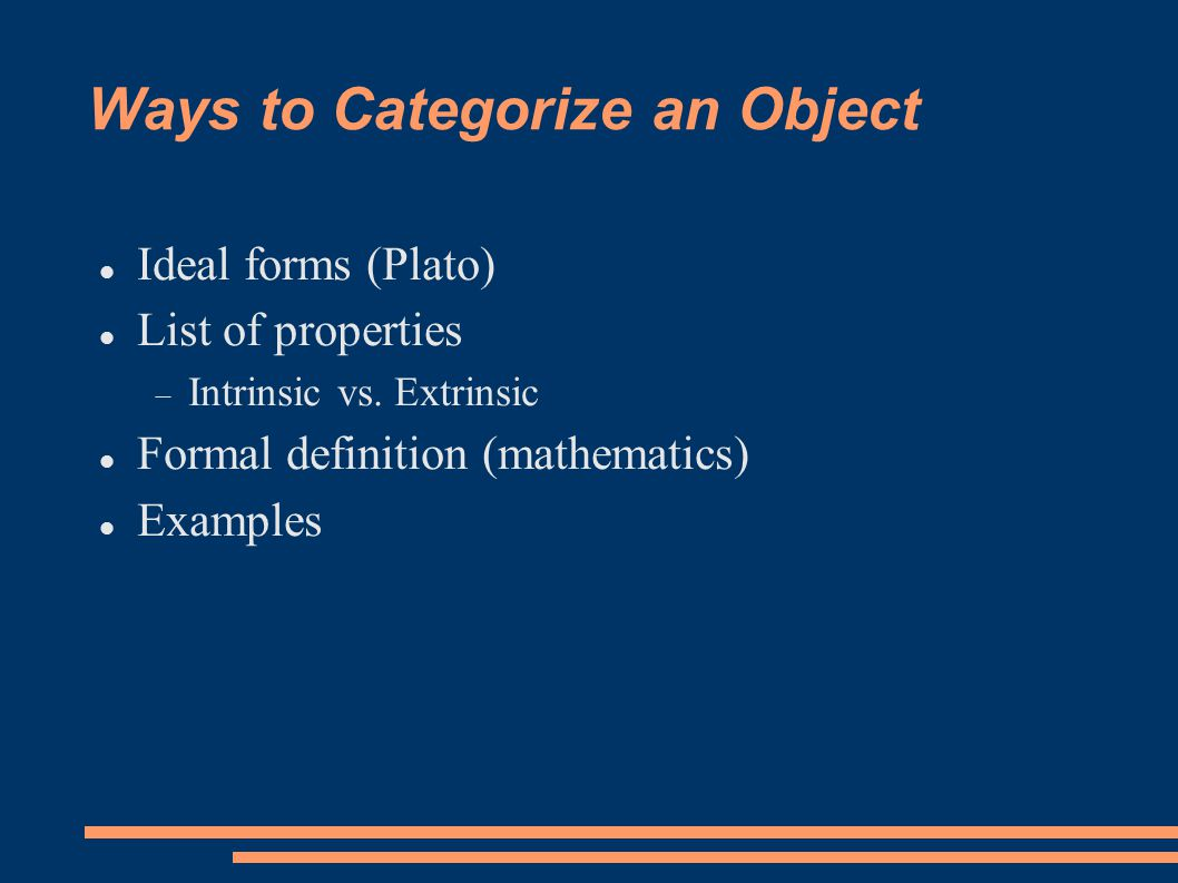Ways to Categorize an Object Ideal forms (Plato) List of properties  Intrinsic vs.