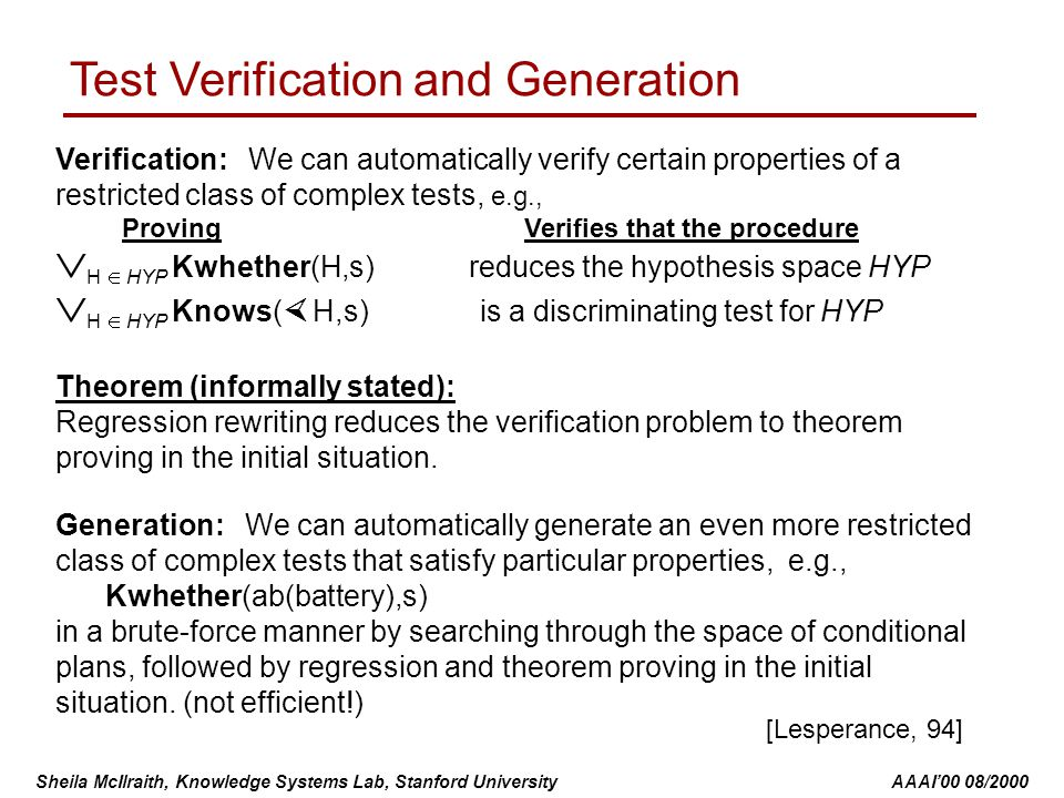 Sheila McIlraith, Knowledge Systems Lab, Stanford University AAAI'00 08/2000 Test Verification and Generation Theorem (informally stated): Regression rewriting reduces the verification problem to theorem proving in the initial situation.