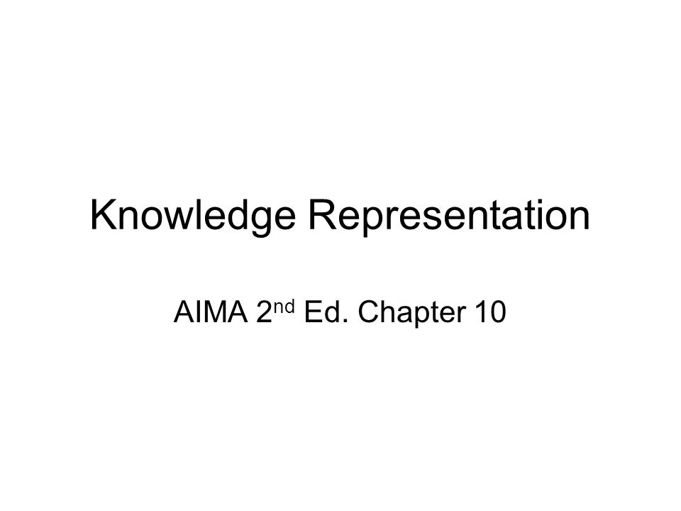 Knowledge Representation AIMA 2 nd Ed. Chapter 10