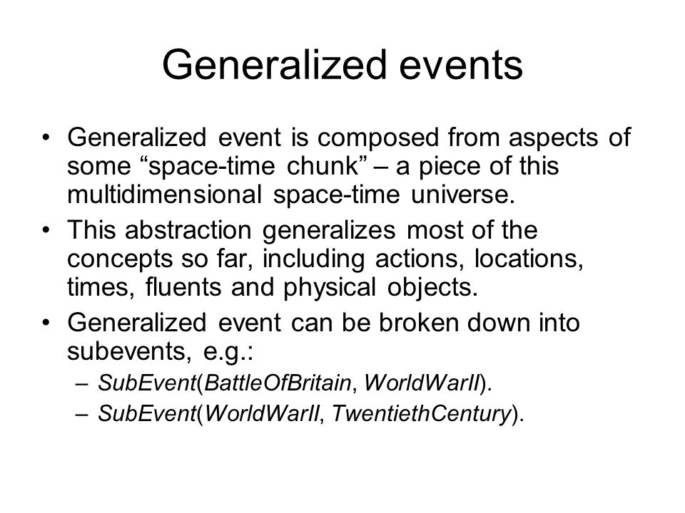 Generalized events Generalized event is composed from aspects of some space-time chunk – a piece of this multidimensional space-time universe.