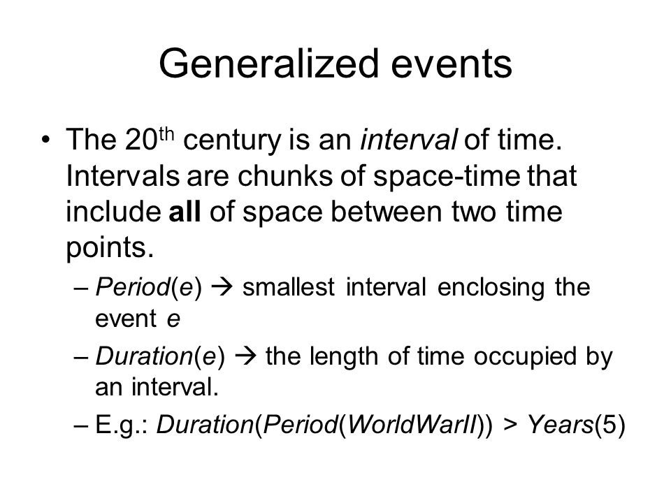 Generalized events The 20 th century is an interval of time.