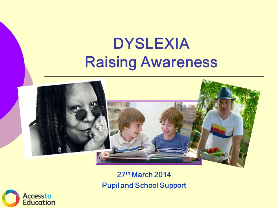 DYSLEXIA Raising Awareness 27 th March 2014 Pupil and School Support