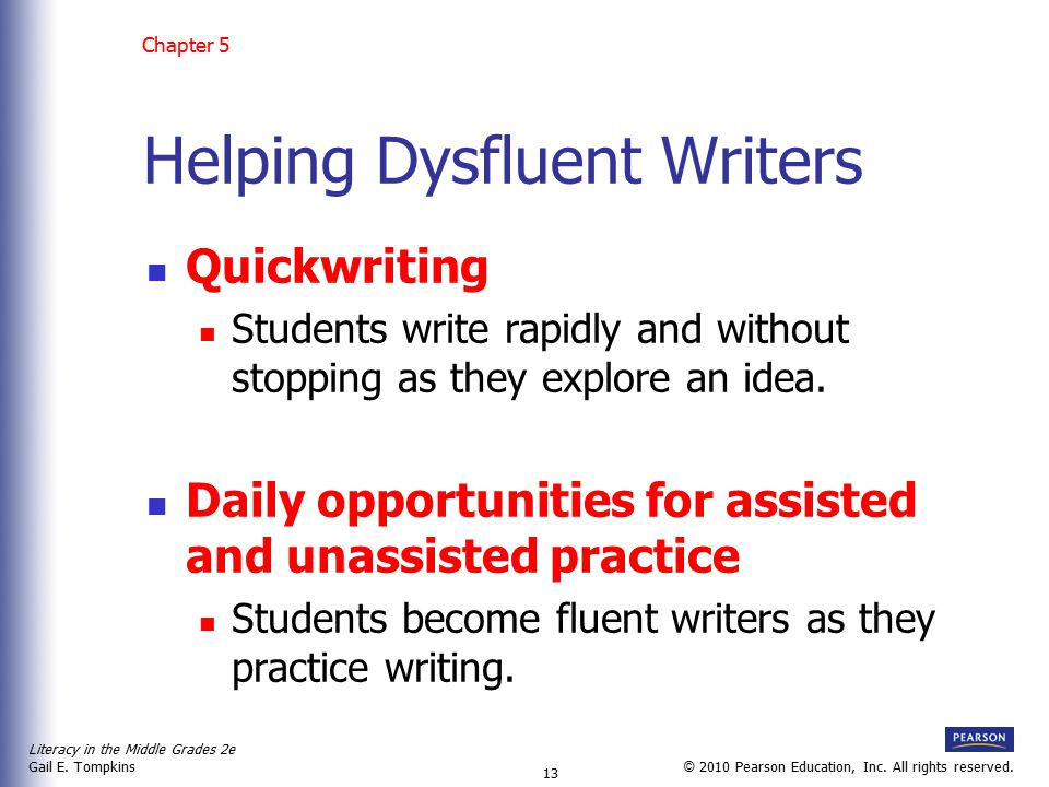 Literacy in the Middle Grades 2e Gail E. Tompkins 13 © 2010 Pearson Education, Inc. All rights reserved. Helping Dysfluent Writers Quickwriting Studen