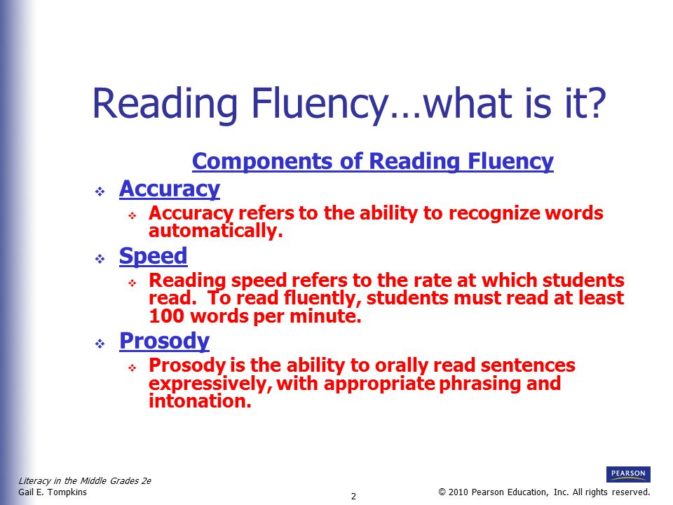 Literacy in the Middle Grades 2e Gail E. Tompkins 2 © 2010 Pearson Education, Inc. All rights reserved. Reading Fluency…what is it? Components of Read