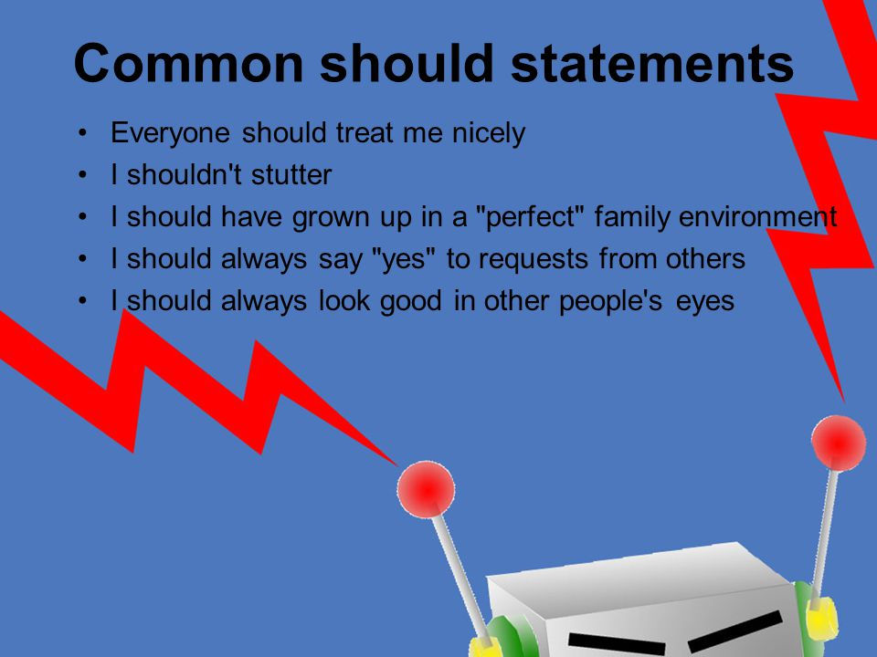 Common should statements Everyone should treat me nicely I shouldn't stutter I should have grown up in a