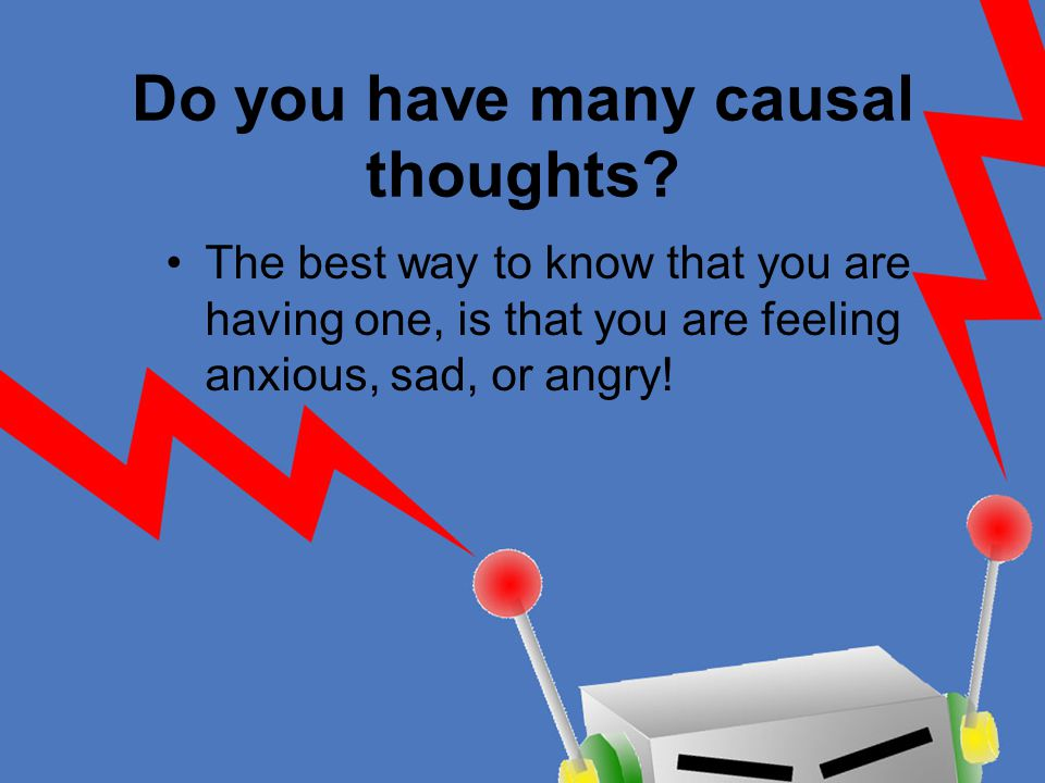 Do you have many causal thoughts.