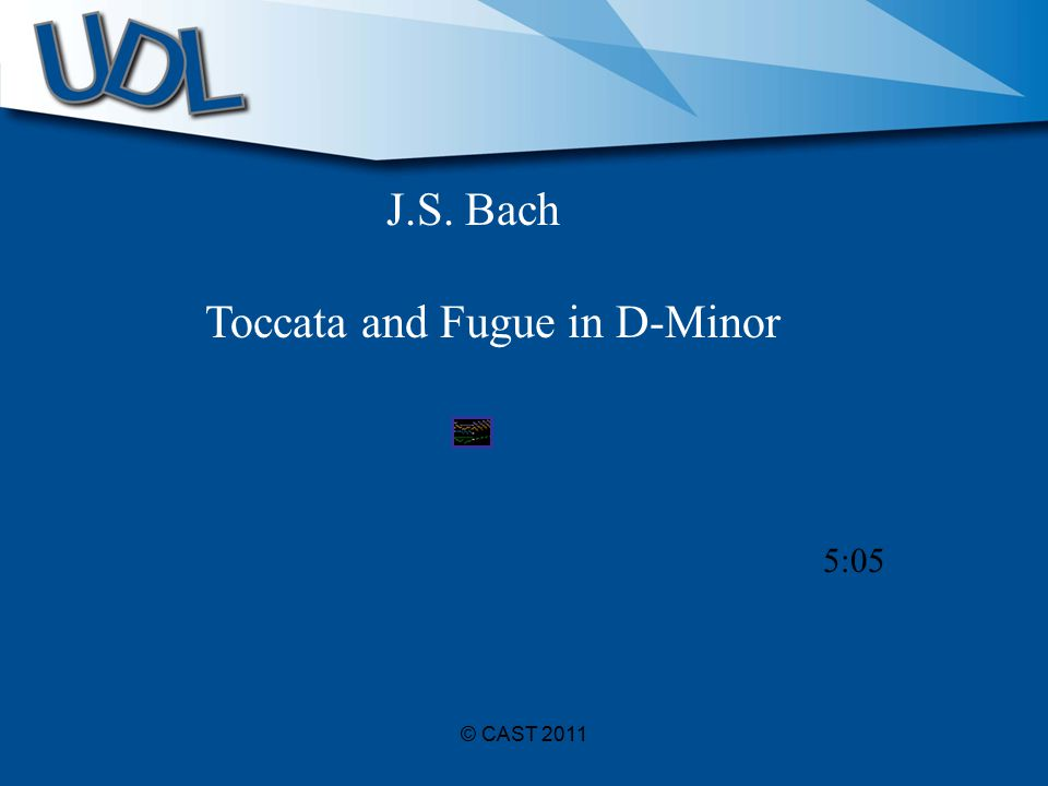 © CAST 2011 J.S. Bach Toccata and Fugue in D-Minor 5:05