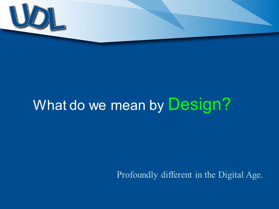 What do we mean by Design? Profoundly different in the Digital Age.
