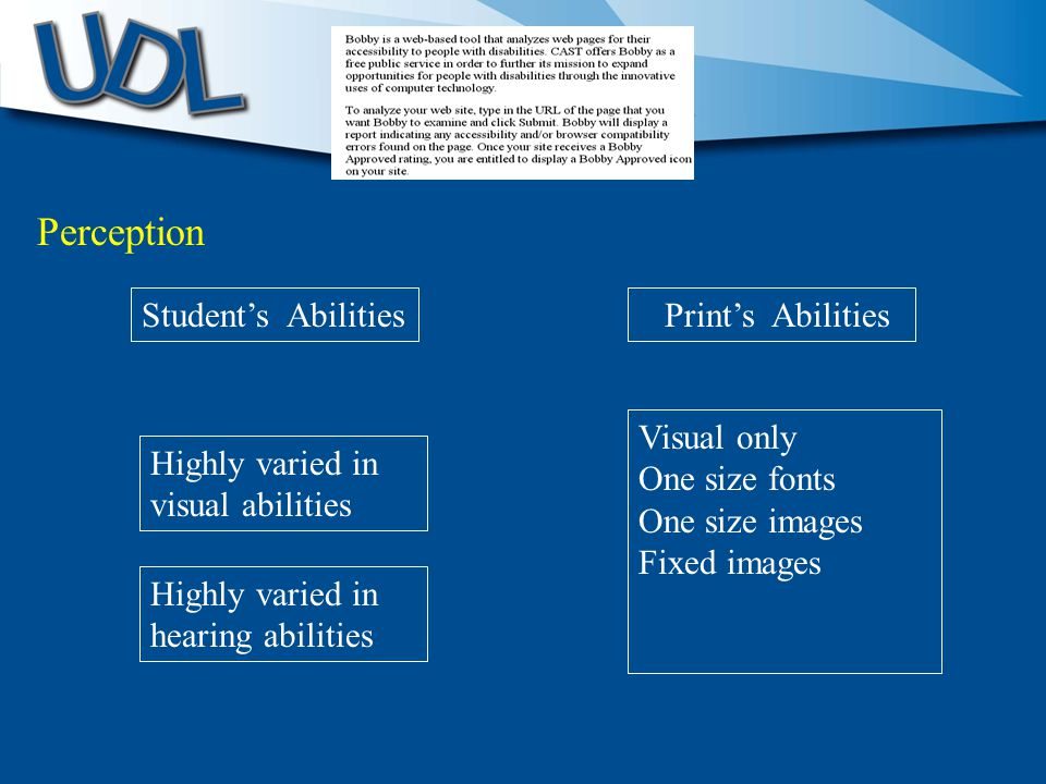 Highly varied in visual abilities Visual only One size fonts One size images Fixed images Student's Abilities Print's Abilities Highly varied in hearing abilities Perception