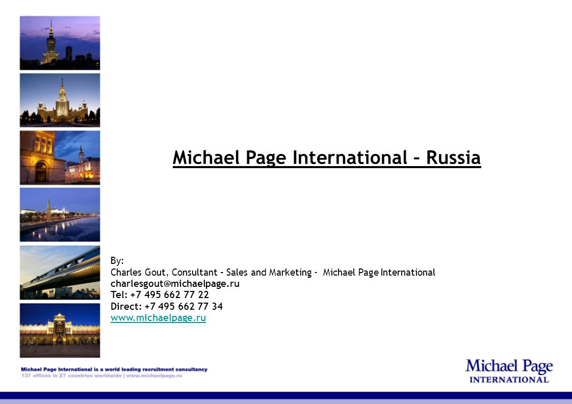 Michael Page International – Russia By: Charles Gout, Consultant – Sales and Marketing - Michael Page International charlesgout@michaelpage.ru Tel: +7 495 662 77 22 Direct: +7 495 662 77 34 www.michaelpage.ru www.michaelpage.ru