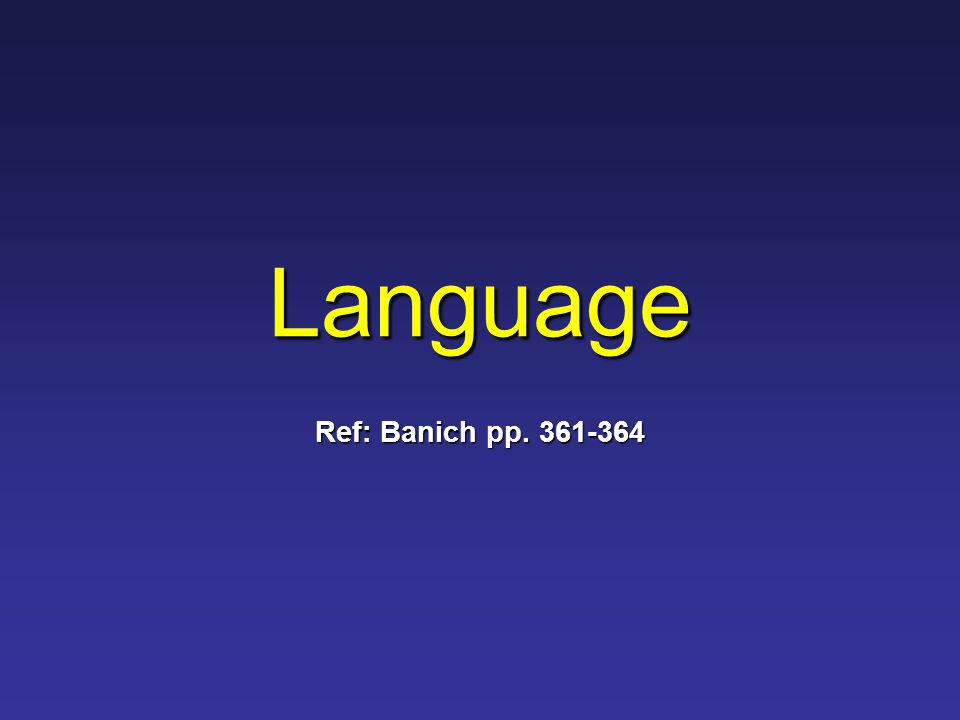 Language Ref: Banich pp. 361-364