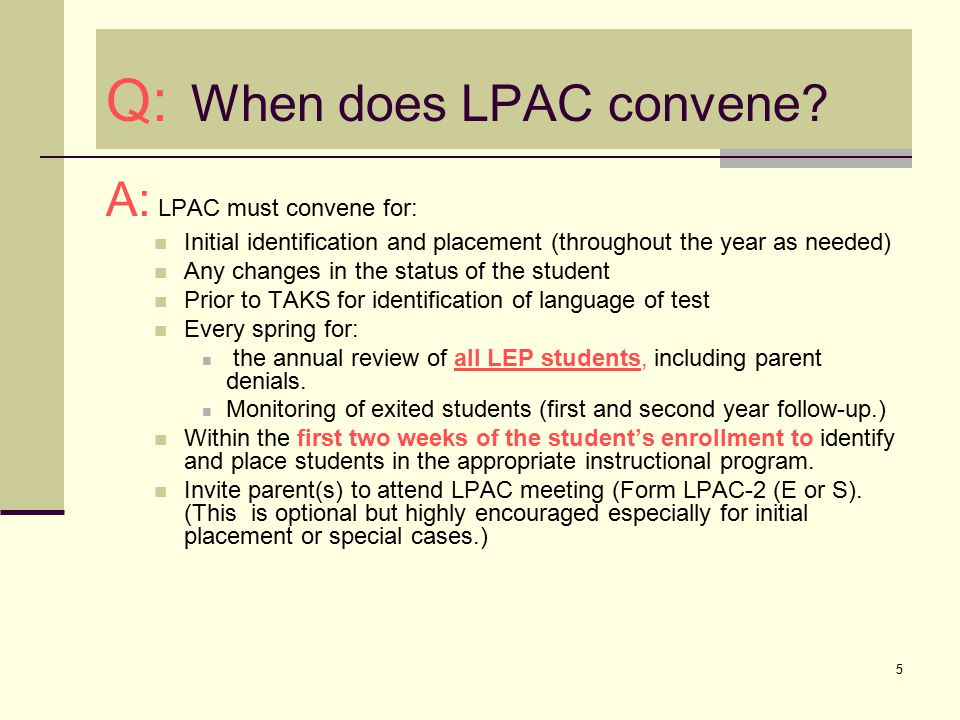 5 Q: When does LPAC convene? A: LPAC must convene for: Initial identification and placement (throughout the year as needed) Any changes in the status