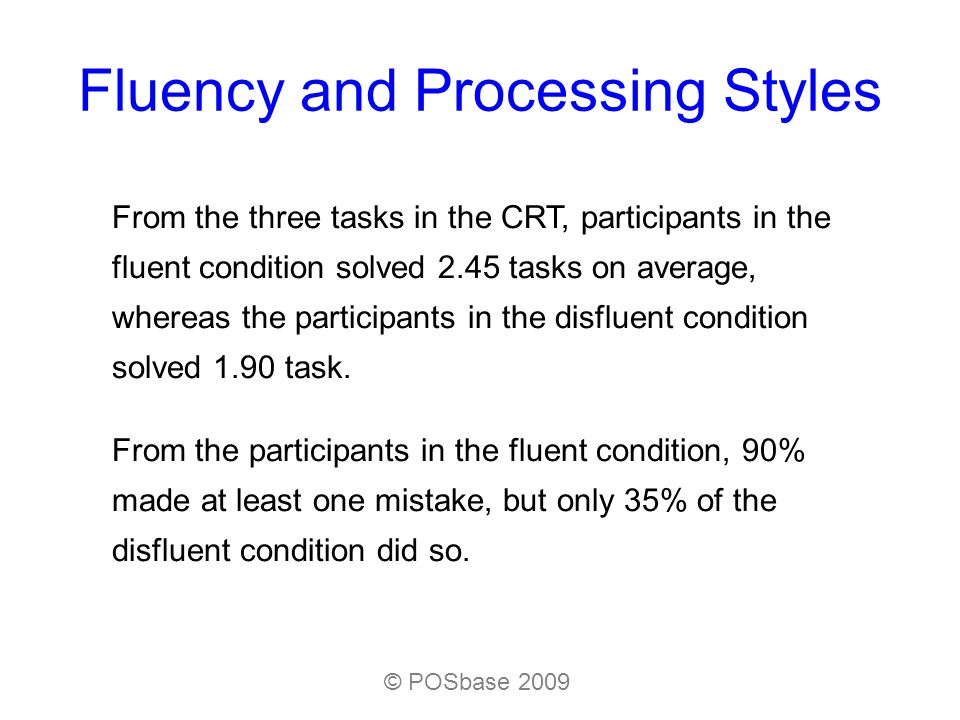 Fluency and Processing Styles From the three tasks in the CRT, participants in the fluent condition solved 2.45 tasks on average, whereas the participants in the disfluent condition solved 1.90 task.