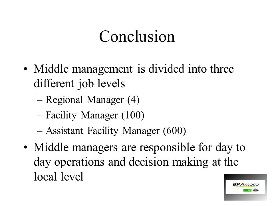 Conclusion Middle management is divided into three different job levels –Regional Manager (4) –Facility Manager (100) –Assistant Facility Manager (600