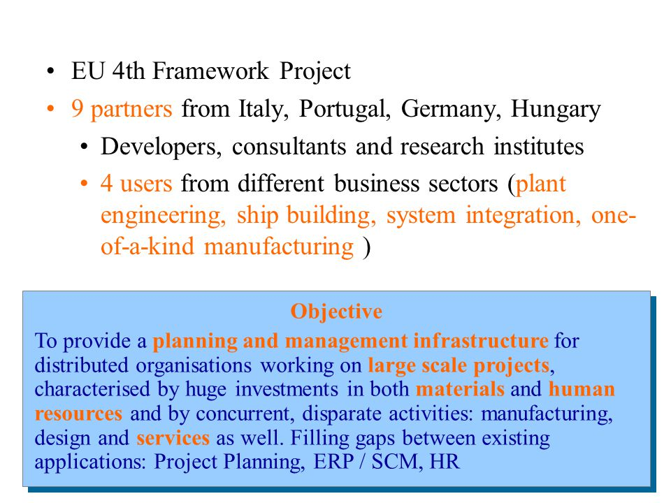 30 Objective To provide a planning and management infrastructure for distributed organisations working on large scale projects, characterised by huge