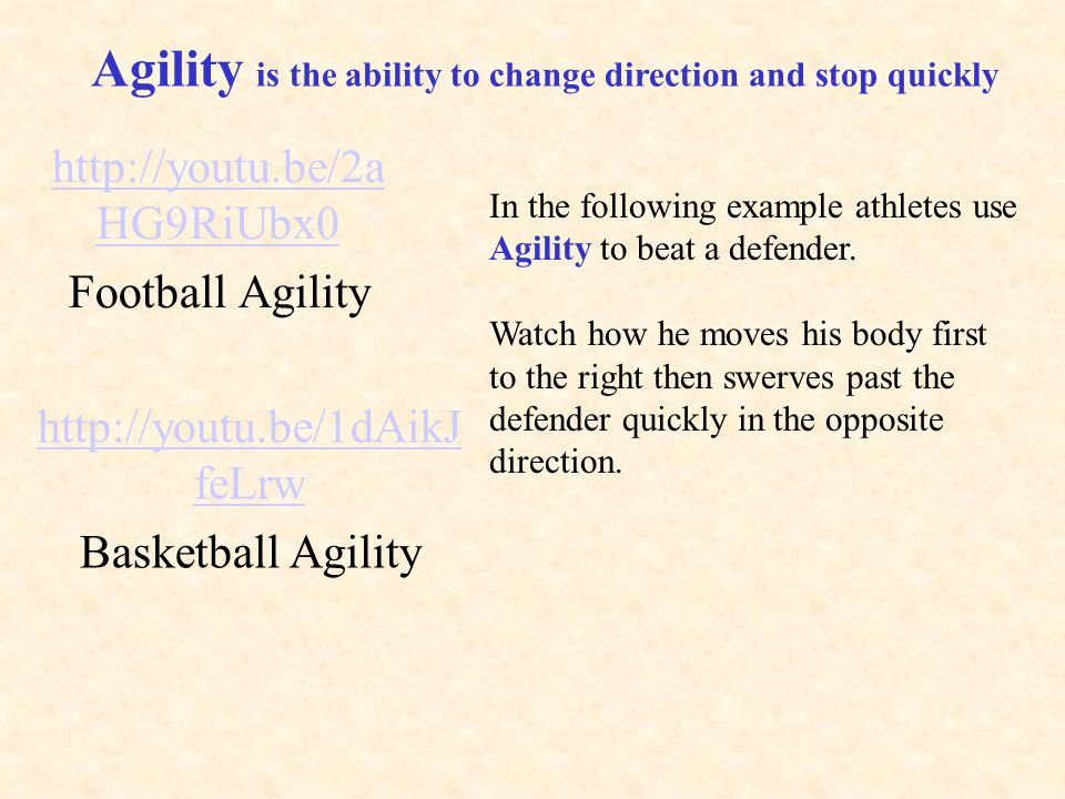 Agility is the ability to change direction and stop quickly In the following example athletes use Agility to beat a defender.