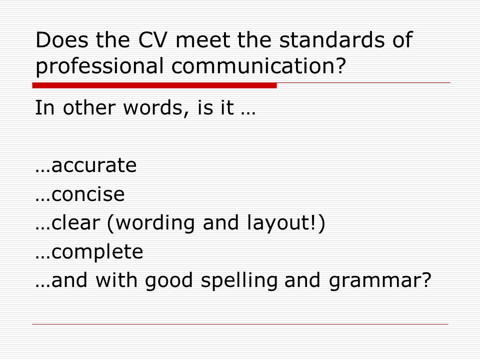 Does the CV meet the standards of professional communication.