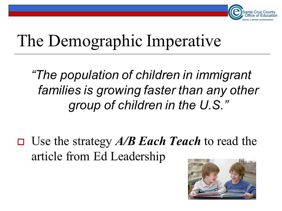 "The Demographic Imperative ""The population of children in immigrant families is growing faster than any other group of children in the U.S.""  Use the"