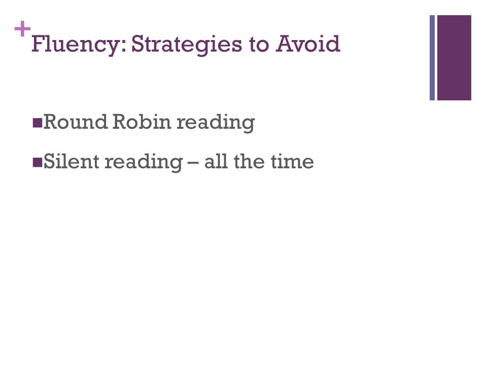 + Fluency: Strategies to Avoid Round Robin reading Silent reading – all the time