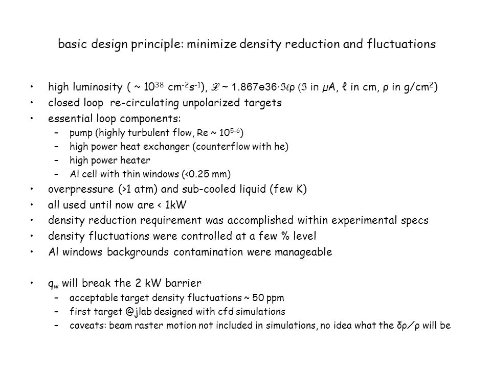 basic design principle: minimize density reduction and fluctuations high luminosity ( ~ 10 38 cm -2 s -1 ), ℒ ~ 1.867e36·ℑℓ ρ (ℑ in µA, ℓ in cm, ρ in