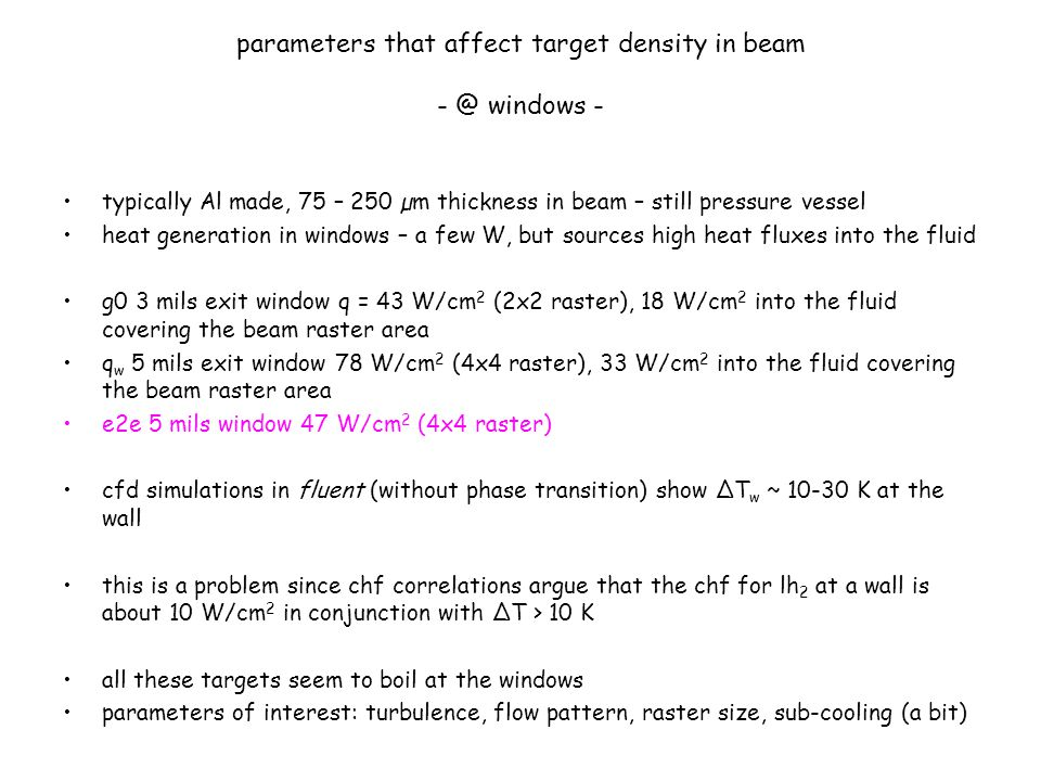 parameters that affect target density in beam - @ windows - typically Al made, 75 – 250 µm thickness in beam – still pressure vessel heat generation i