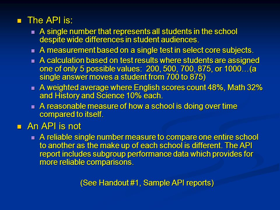 The API is: The API is: A single number that represents all students in the school despite wide differences in student audiences.