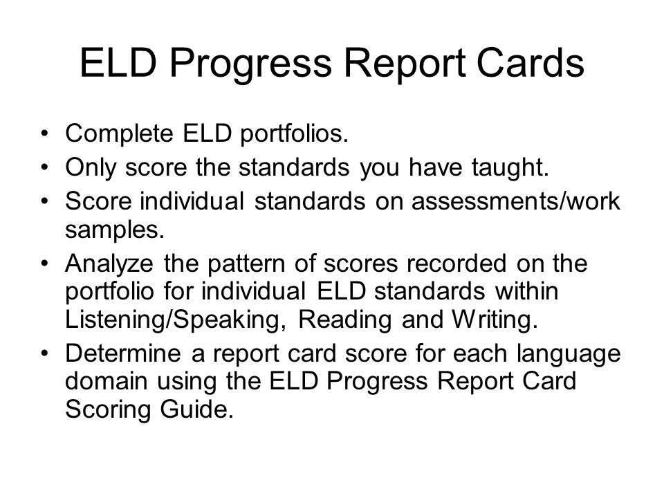 ELD Progress Report Cards Complete ELD portfolios.
