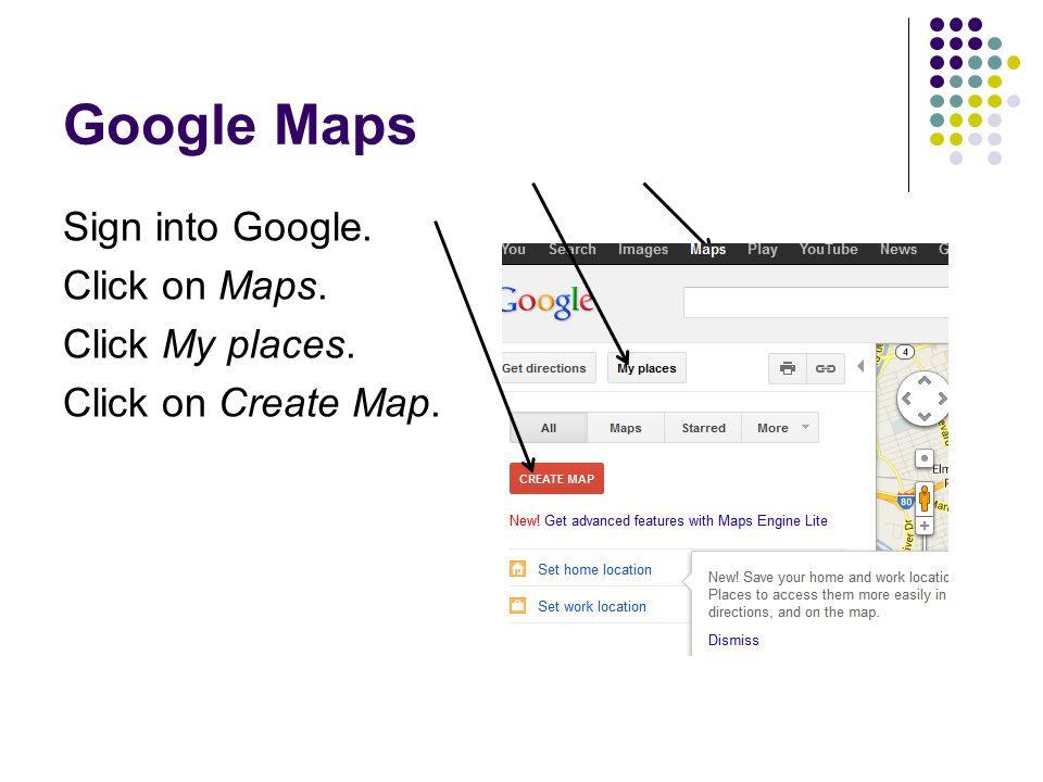 Google Maps Sign into Google. Click on Maps. Click My places. Click on Create Map.