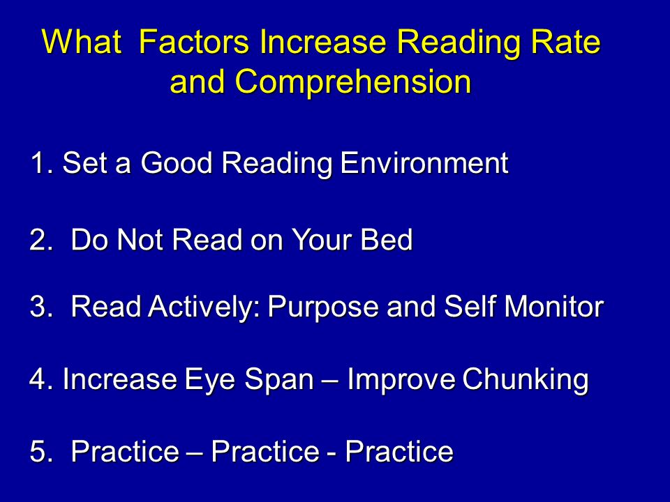 What Factors Increase Reading Rate and Comprehension 1. Set a Good Reading Environment 2. Do Not Read on Your Bed 3. Read Actively: Purpose and Self M