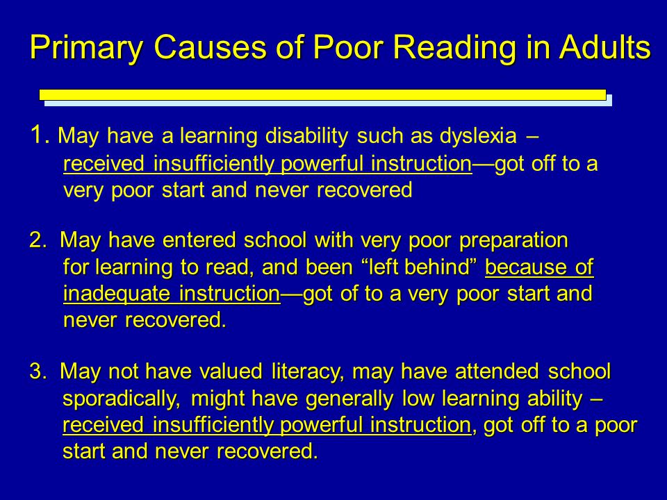 1. May have a learning disability such as dyslexia – received insufficiently powerful instruction—got off to a very poor start and never recovered Pri