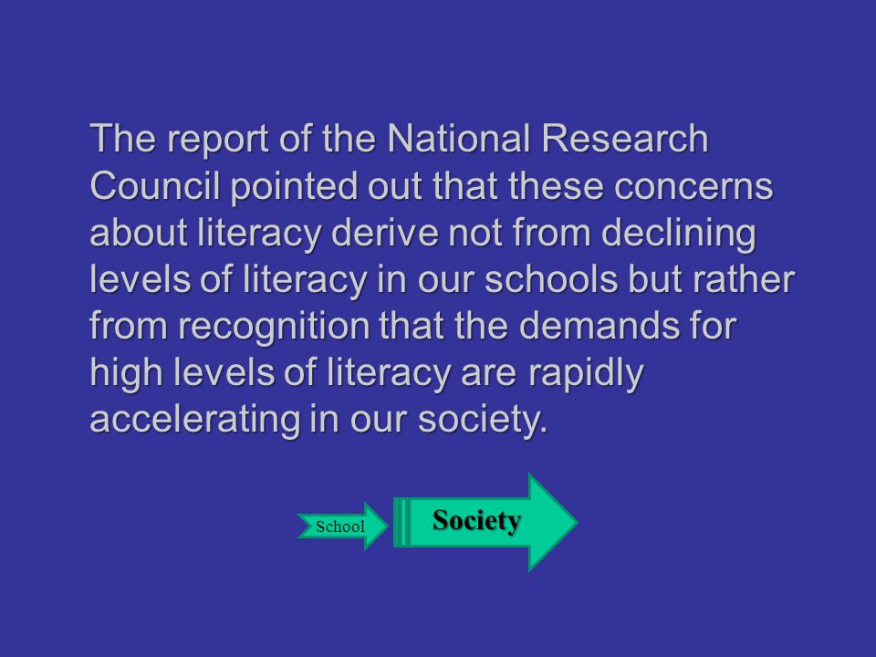The report of the National Research Council pointed out that these concerns about literacy derive not from declining levels of literacy in our schools