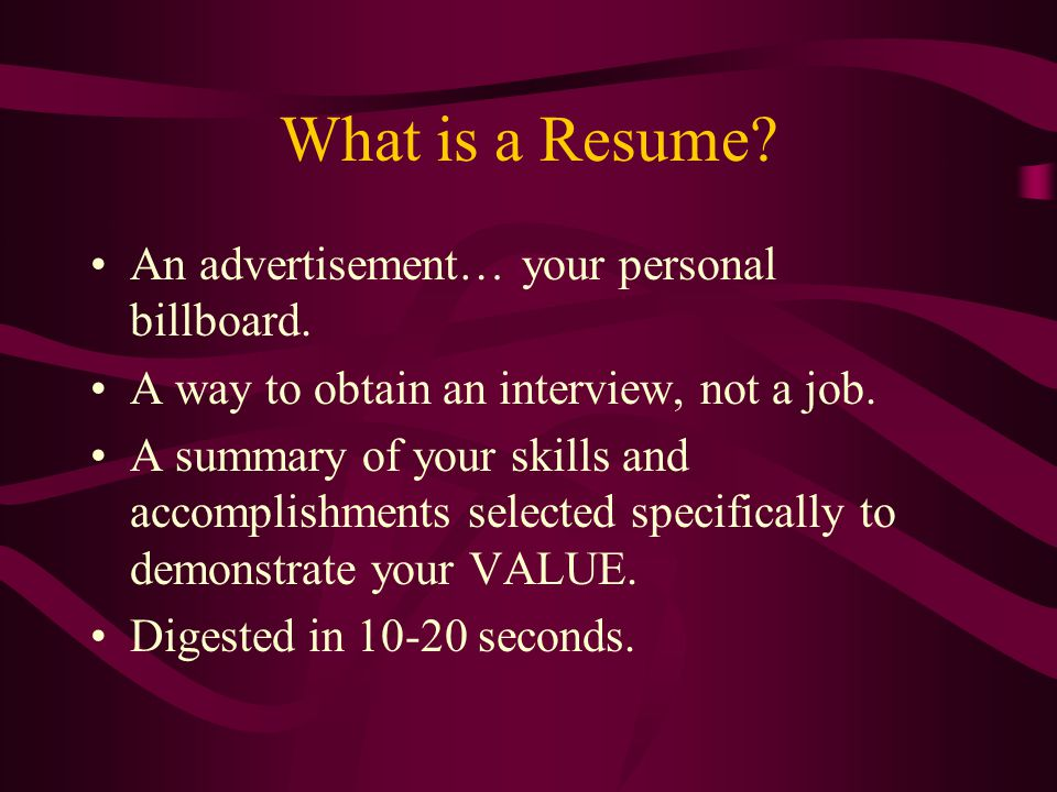 Experience Employers are looking for: –Position/Title, Name of Company, Dates, and explanation of your responsibilities.
