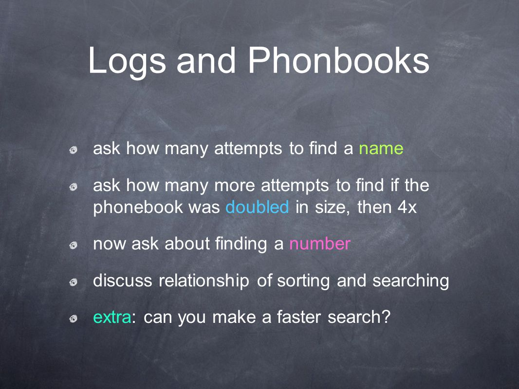 Logs and Phonbooks ask how many attempts to find a name ask how many more attempts to find if the phonebook was doubled in size, then 4x now ask about