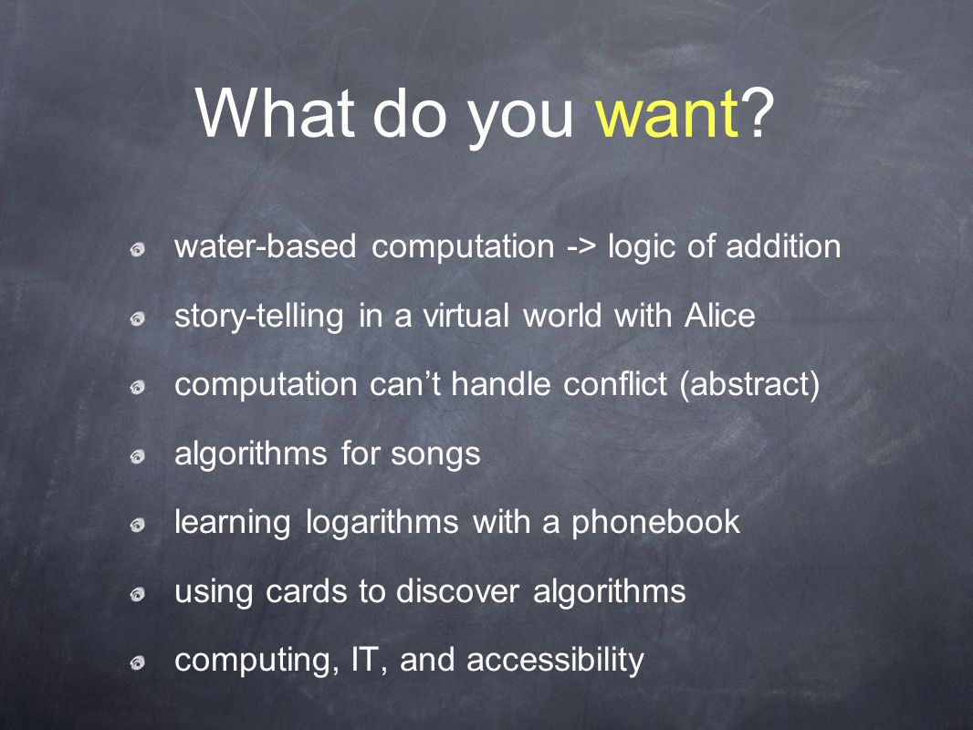 What do you want? water-based computation -> logic of addition story-telling in a virtual world with Alice computation can't handle conflict (abstract