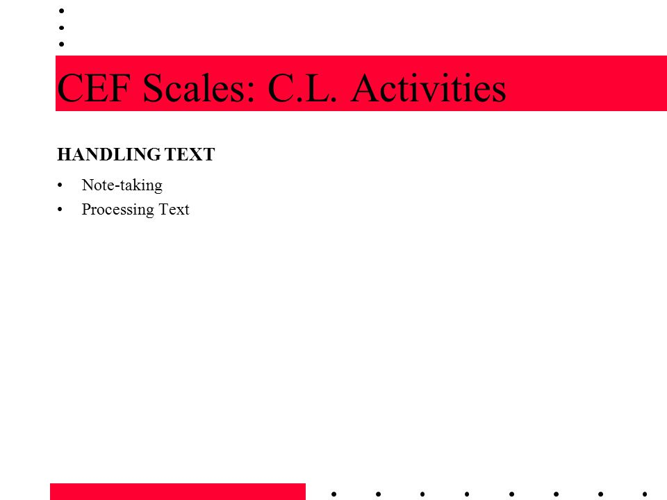 CEF Scales: C.L. Activities HANDLING TEXT Note-taking Processing Text