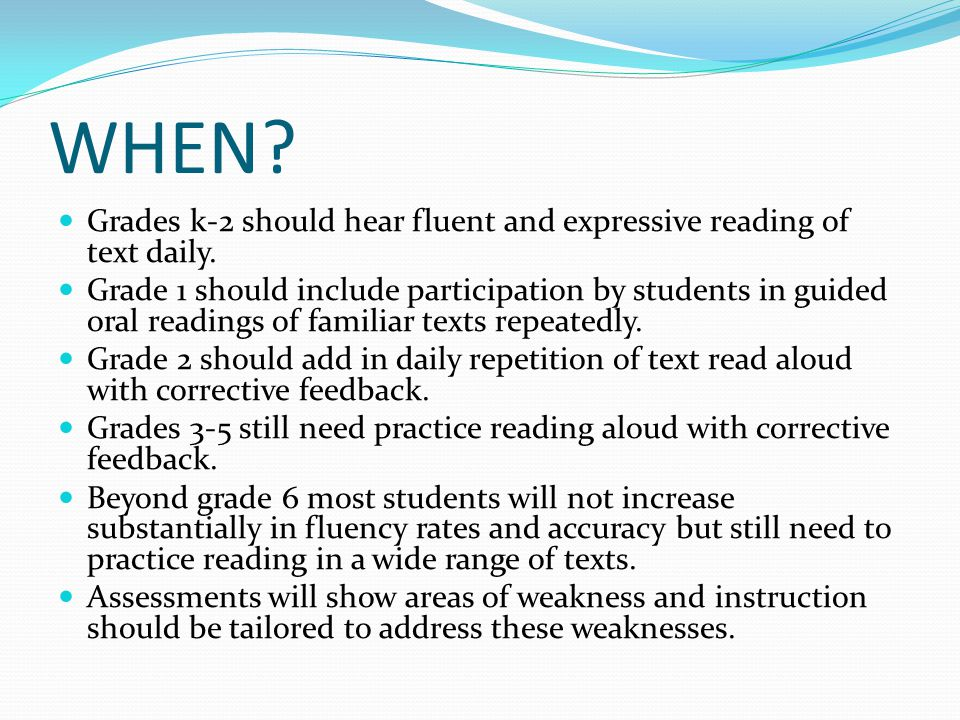 WHEN. Grades k-2 should hear fluent and expressive reading of text daily.