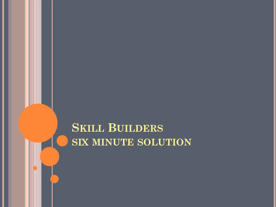 S KILL B UILDERS SIX MINUTE SOLUTION