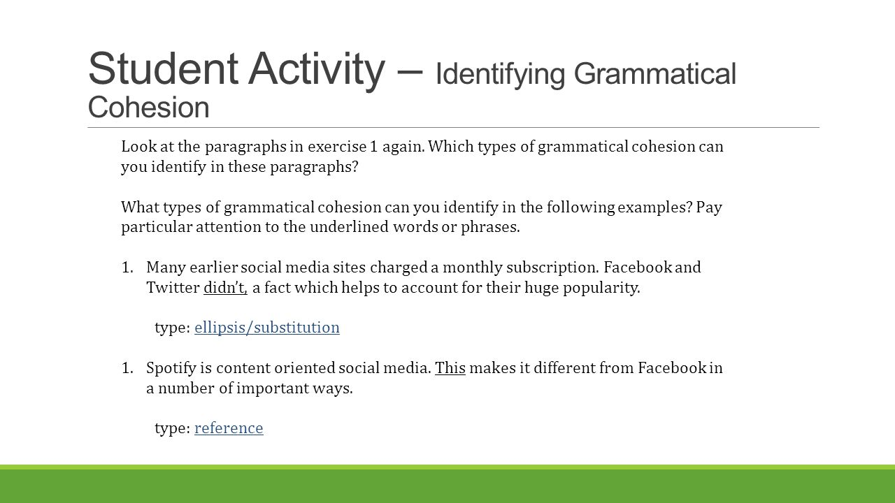 Student Activity – Identifying Grammatical Cohesion Look at the paragraphs in exercise 1 again.