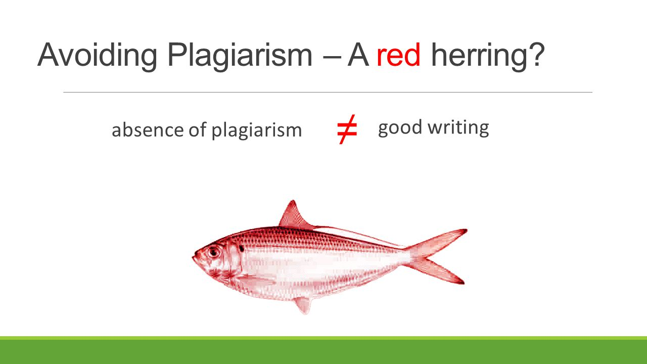 Avoiding Plagiarism – A red herring absence of plagiarism good writing ≠