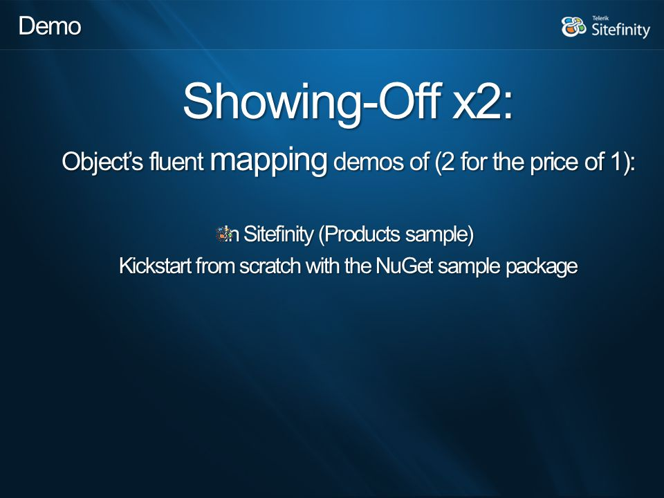 Showing-Off x2: Object's fluent mapping demos of (2 for the price of 1): In Sitefinity (Products sample) Kickstart from scratch with the NuGet sample package Demo