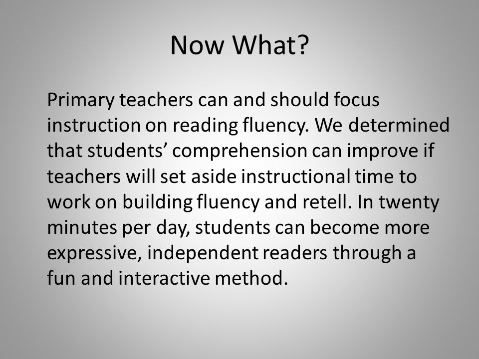 Now What. Primary teachers can and should focus instruction on reading fluency.