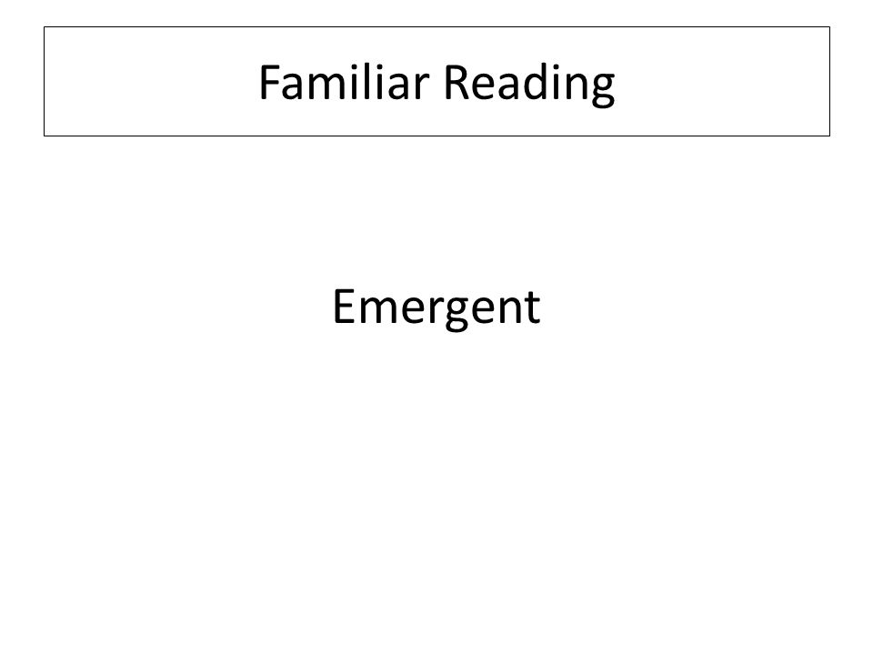 Emergent Familiar Reading